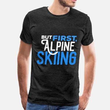 Alpinism Alpine skiing - But first alpine skiing - Men's Premium T-Shirt