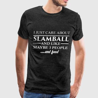 Slamball player - I just care about slamball and l - Men's Premium T-Shirt