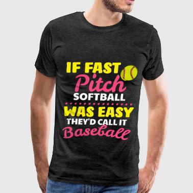 Fast-pitch softball - If fast pitch softball was e - Men's Premium T-Shirt