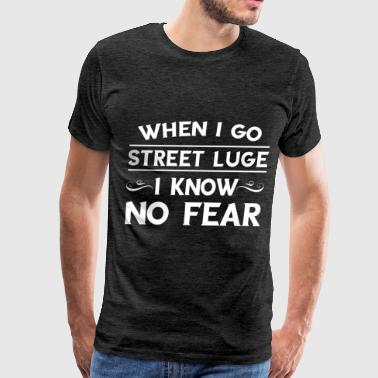 Luge Street luger - When I go street luge I know no fea - Men's Premium T-Shirt