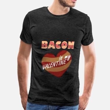 Bacon Clothes Bacon - BACON is my VALENTINE - Men's Premium T-Shirt