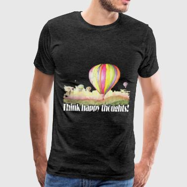 Happy - Think happy thoughts! - Men's Premium T-Shirt