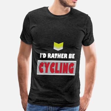 Cycling Clothes Cycling - I'd rather be Cycling - Men's Premium T-Shirt