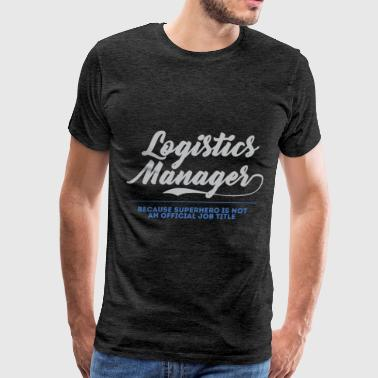 Logistics Manager - Logistic Manager, because supe - Men's Premium T-Shirt