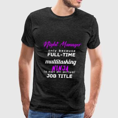 Night Manager - Night Manager, only because full-t - Men's Premium T-Shirt
