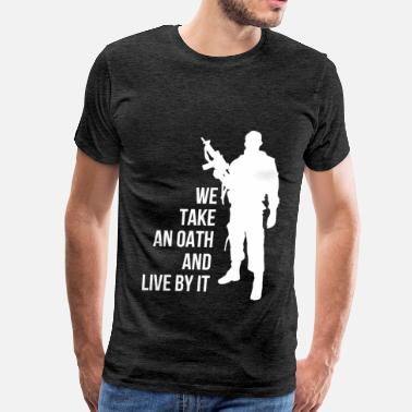 Oath Oath - We take an oath and live by it - Men's Premium T-Shirt