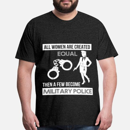 6c847229 Military Police - All women are created equal then Men's Premium T ...