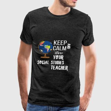 Social Studies Teacher - Keep calm and love your - Men's Premium T-Shirt
