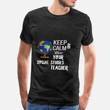 Studies Social Studies Teacher - Keep calm and love your - Men's Premium T-Shirt