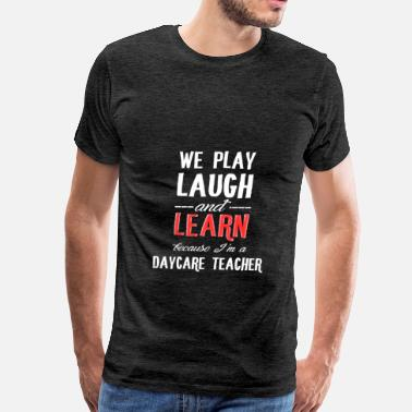Daycare Teacher Daycare Teacher - We play laugh and learn because  - Men's Premium T-Shirt