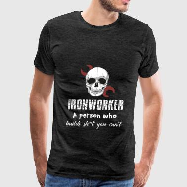 Ironworker - Ironworker a person who builds sh't y - Men's Premium T-Shirt