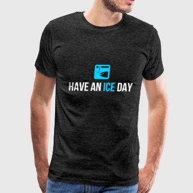 Ice Fishing Clothes Ice Fishing - Have an Ice day. - Men's Premium T-Shirt
