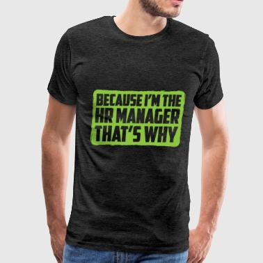 Hr Manager Apparel HR manager - Because I'm The HR Manager. That's - Men's Premium T-Shirt