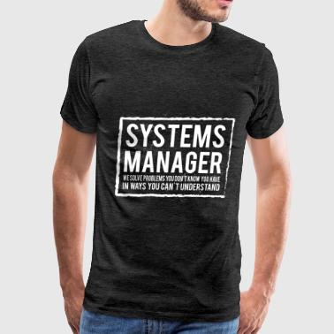Systems Manager - Systems Manager we solve problem - Men's Premium T-Shirt