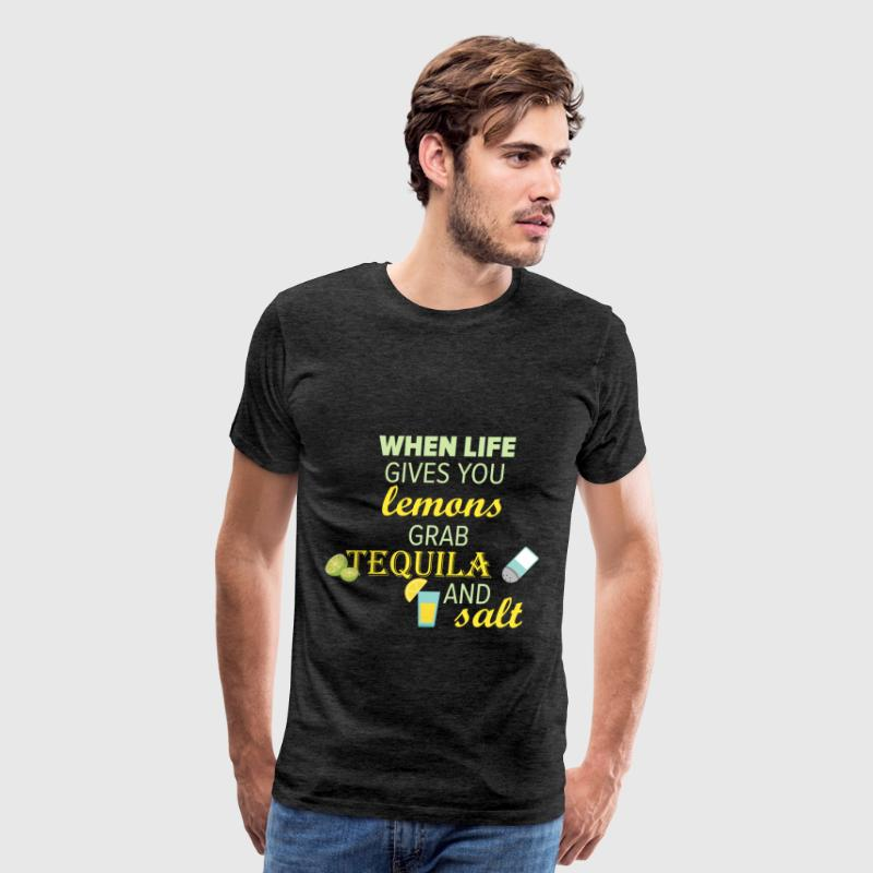 Tequila - When life gives you lemons, grab tequila - Men's Premium T-Shirt