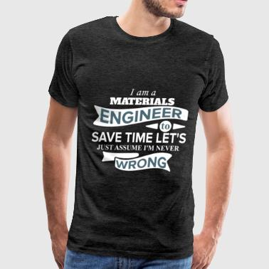 Materials Engineer - I'm a materials engineer to - Men's Premium T-Shirt