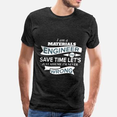 Material Materials Engineer - I'm a materials engineer to - Men's Premium T-Shirt