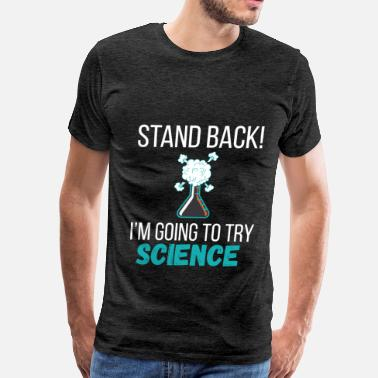 Stand Back Science Science - Stand back! I'm going to try science - Men's Premium T-Shirt