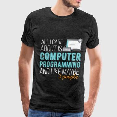 Computer Programming Art Computer Programming - Аll I care about  - Men's Premium T-Shirt