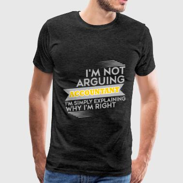 Accountant  - Accountant - I'm not arguing I'm sim - Men's Premium T-Shirt