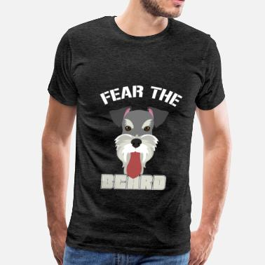 Fear The Beard Schnauzer Schnauzer  - Fear the Beard - Men's Premium T-Shirt