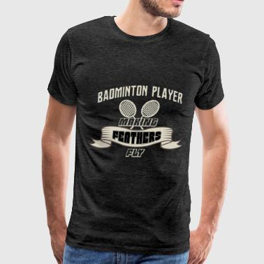 Badminton Player - Badminton Player - Making Feath - Men's Premium T-Shirt