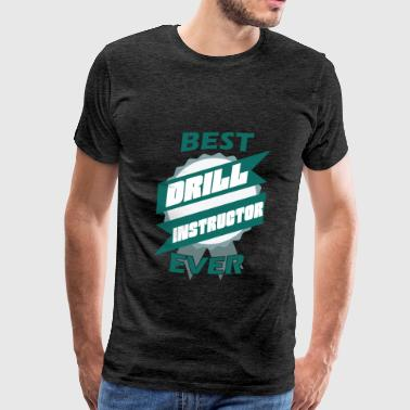 Drill Instructor Drill Instructor - Best Drill Instructor ever - Men's Premium T-Shirt