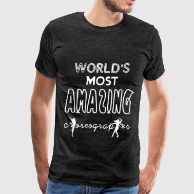 Choreographer - World's Most Amazing Choreographer - Men's Premium T-Shirt