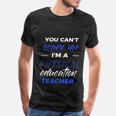 Physical Education Physical Education Teacher - You can't scare me I' - Men's Premium T-Shirt