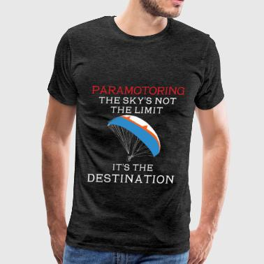 Paramotoring - The sky's not the limit it's the de - Men's Premium T-Shirt