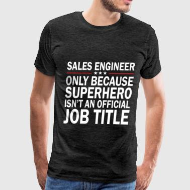 Sales engineer - Sales engineer - only because sup - Men's Premium T-Shirt