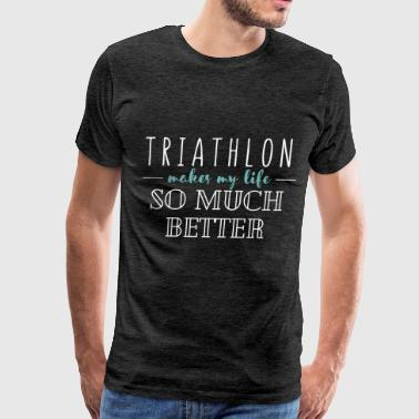 Triathlon - Triathlon makes my life so much better - Men's Premium T-Shirt