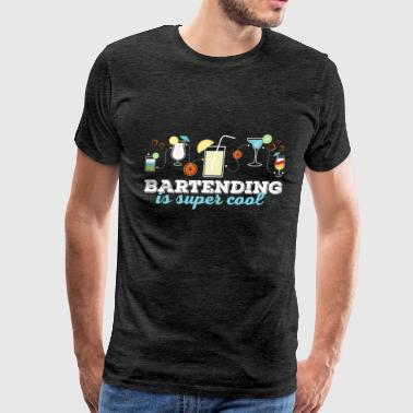 Bartending - Bartending is super cool - Men's Premium T-Shirt