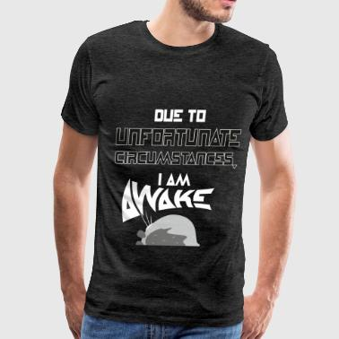 funny - Due to unfortunate circumstances, i am awa - Men's Premium T-Shirt