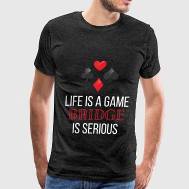 Bridge - Life's a game Bridge is serious - Men's Premium T-Shirt