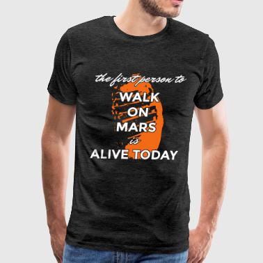 The first person to walk on Mars is alive today - Men's Premium T-Shirt
