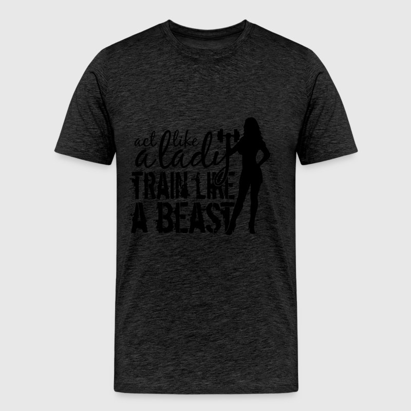 act like a lady train like a beast text saying sex - Men's Premium T-Shirt