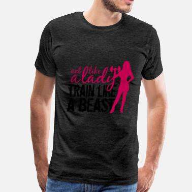 Sex Beasts act like a lady train like a beast text saying sex - Men's Premium T-Shirt
