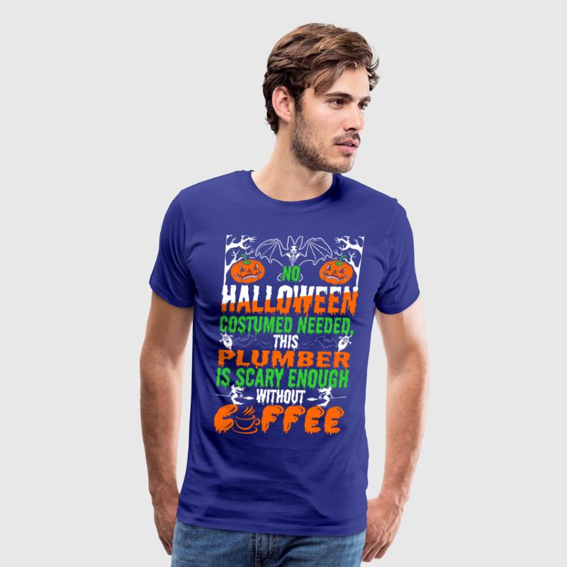no halloween costume need plumber is scary enough by 05teeslovers spreadshirt