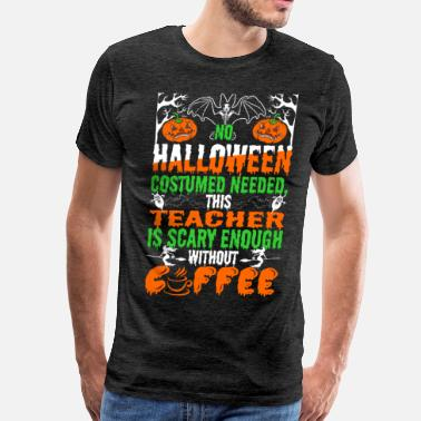 Teacher-halloween No Halloween Costume Needed teacher is scary - Men's Premium T-Shirt