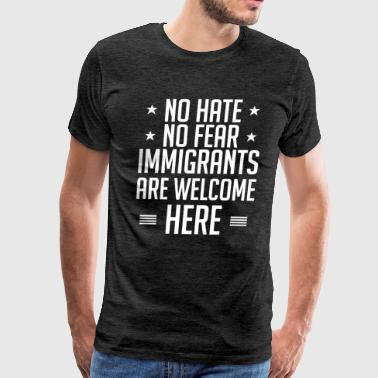 Immigrants Welcome No Hate No Fear Immigrants Are Welcome Here - Amer - Men's Premium T-Shirt