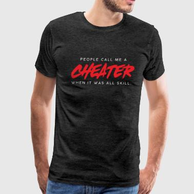 Cheater Funny People call me Cheater when it was a skill Tshirt - Men's Premium T-Shirt