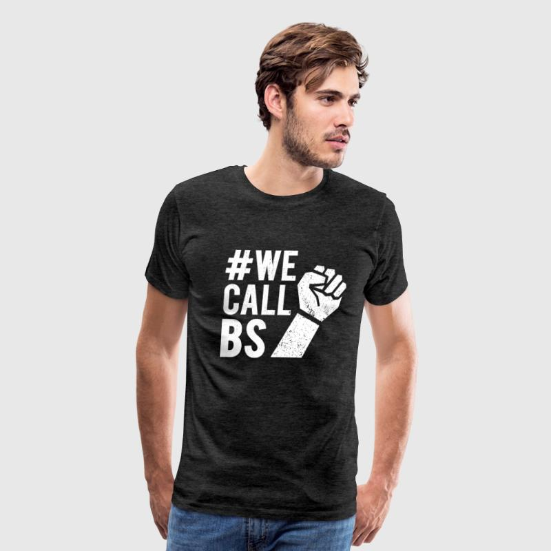 We Call BS - Protest Tee - Men's Premium T-Shirt