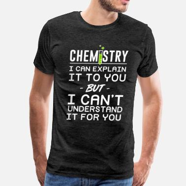 Chemistry Beaker Chemistry Explain To You Can't Understand For You - Men's Premium T-Shirt
