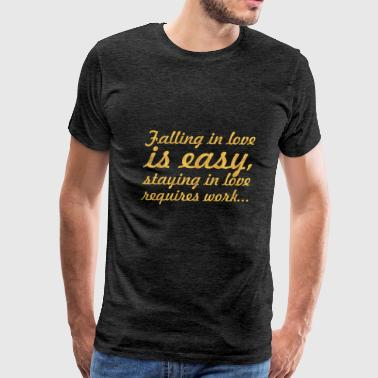 falling in love is easy... Inspirational Quote - Men's Premium T-Shirt