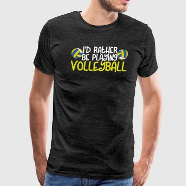 I'd Rather Be Playing Volleyball - Men's Premium T-Shirt