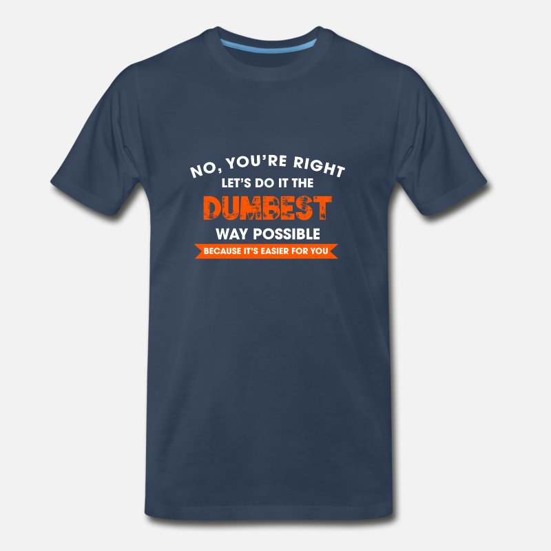 No You/'re Right Let/'s Do It the Dumbest Way Possible Unisex T-Shirt Charcoal