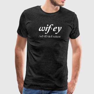 Define Wifey : taken - Men's Premium T-Shirt