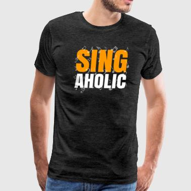 School Clubs Singaholic Funny T-Shirt for Singers - Men's Premium T-Shirt