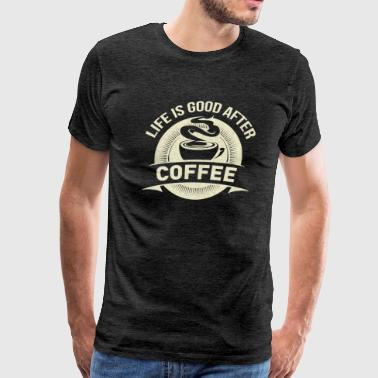 Latte Addicted Life's Good T-Shirt Gift for Coffee Lovers - Men's Premium T-Shirt